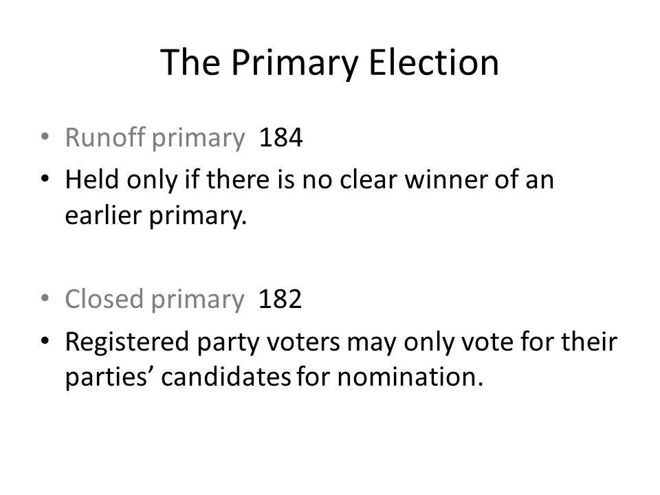 Runoff primary 184 Held only if there is no clear winner of an earlier primary. Closed primary 182 Registered party voters may only vote for their par