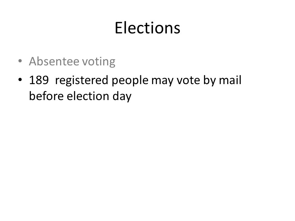 Elections Absentee voting 189 registered people may vote by mail before election day