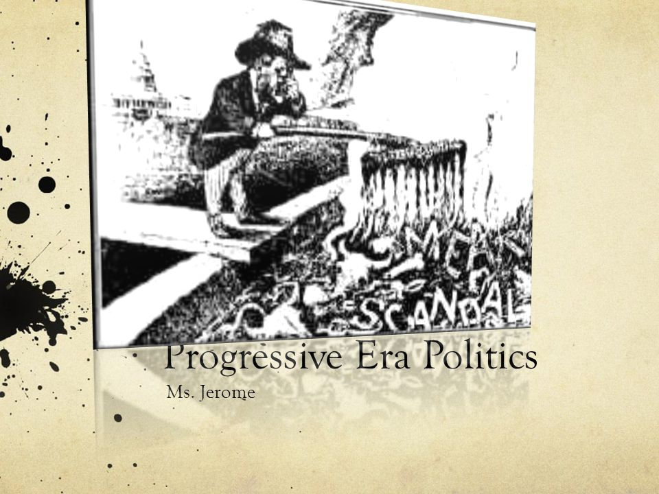 Progressive Era Politics Ms. Jerome