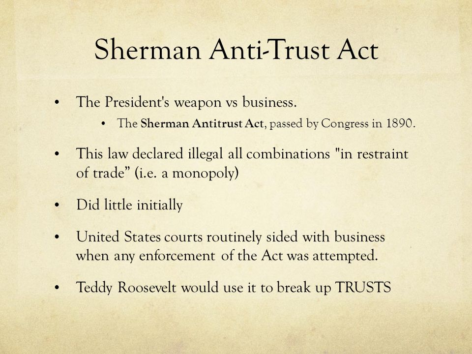 Sherman Anti-Trust Act The President s weapon vs business.