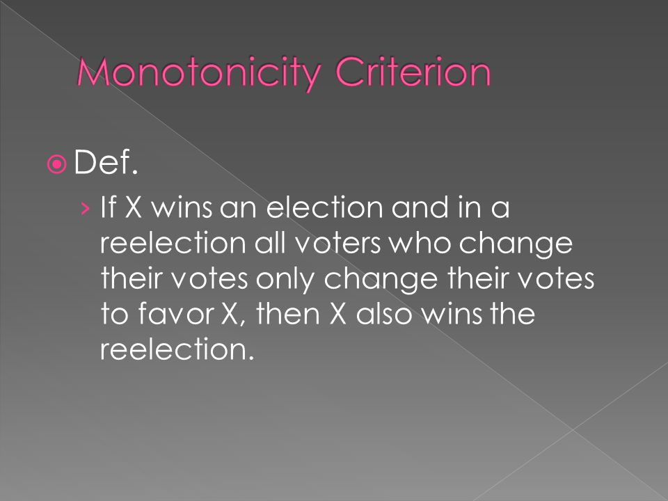  Def. › If X wins an election and in a reelection all voters who change their votes only change their votes to favor X, then X also wins the reelecti
