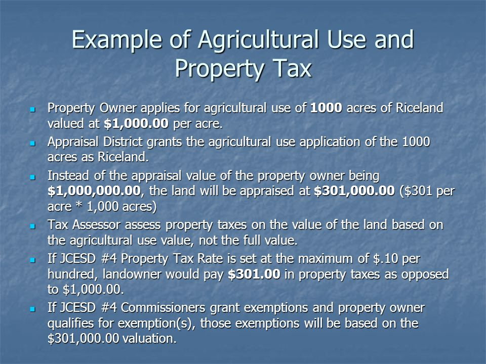 Example of Agricultural Use and Property Tax Property Owner applies for agricultural use of 1000 acres of Riceland valued at $1,000.00 per acre.