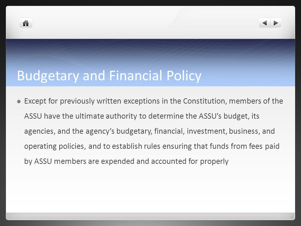 Budgetary and Financial Policy Except for previously written exceptions in the Constitution, members of the ASSU have the ultimate authority to determ