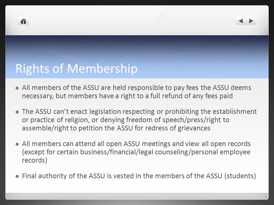 Rights of Membership All members of the ASSU are held responsible to pay fees the ASSU deems necessary, but members have a right to a full refund of a