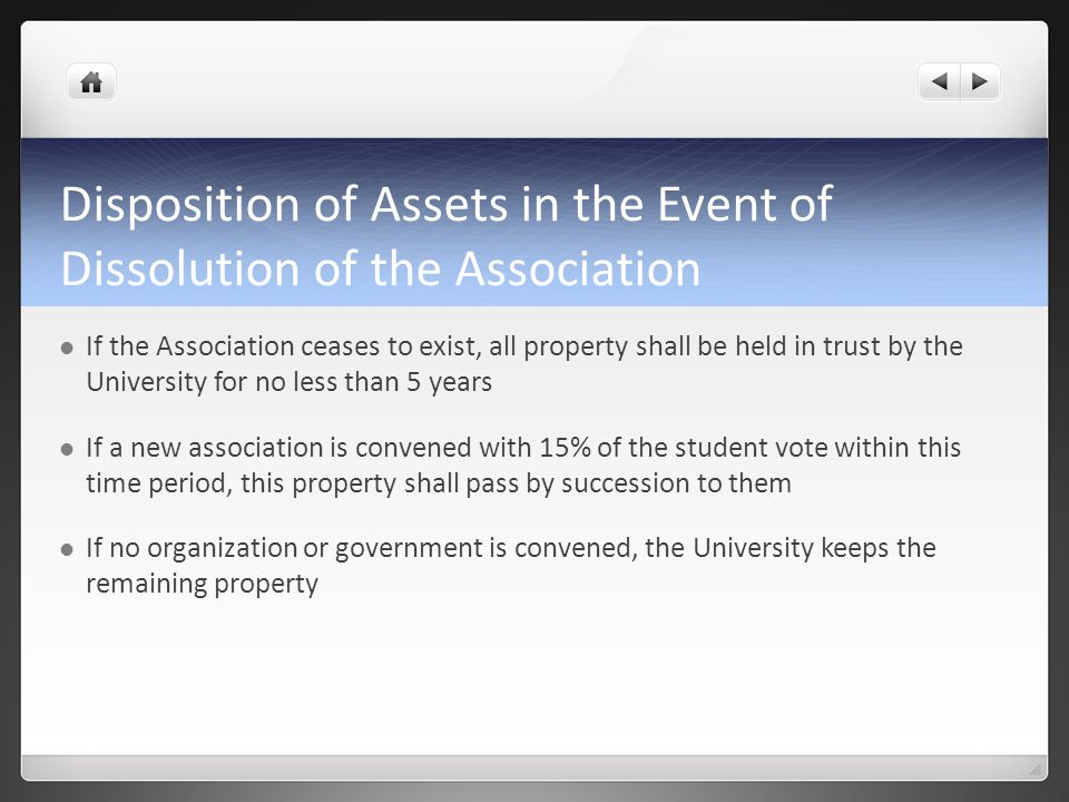 Disposition of Assets in the Event of Dissolution of the Association If the Association ceases to exist, all property shall be held in trust by the Un