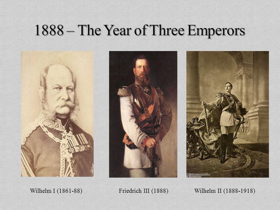 Wilhelm I (1861-88) Friedrich III (1888) Wilhelm II (1888-1918)