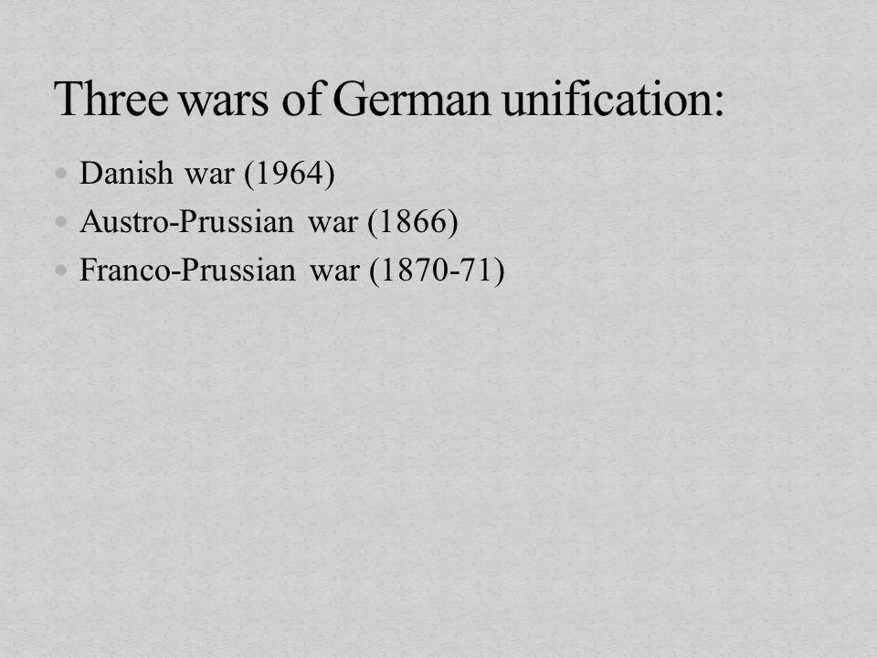 Danish war (1964) Austro-Prussian war (1866) Franco-Prussian war (1870-71)