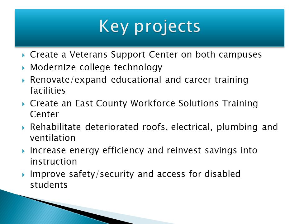  Create a Veterans Support Center on both campuses  Modernize college technology  Renovate/expand educational and career training facilities  Crea