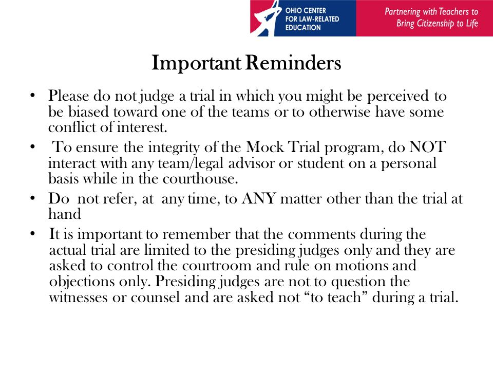 Important Reminders Please do not judge a trial in which you might be perceived to be biased toward one of the teams or to otherwise have some conflict of interest.