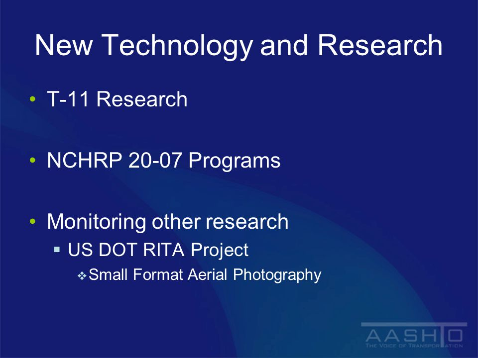 New Technology and Research T-11 Research NCHRP 20-07 Programs Monitoring other research  US DOT RITA Project  Small Format Aerial Photography