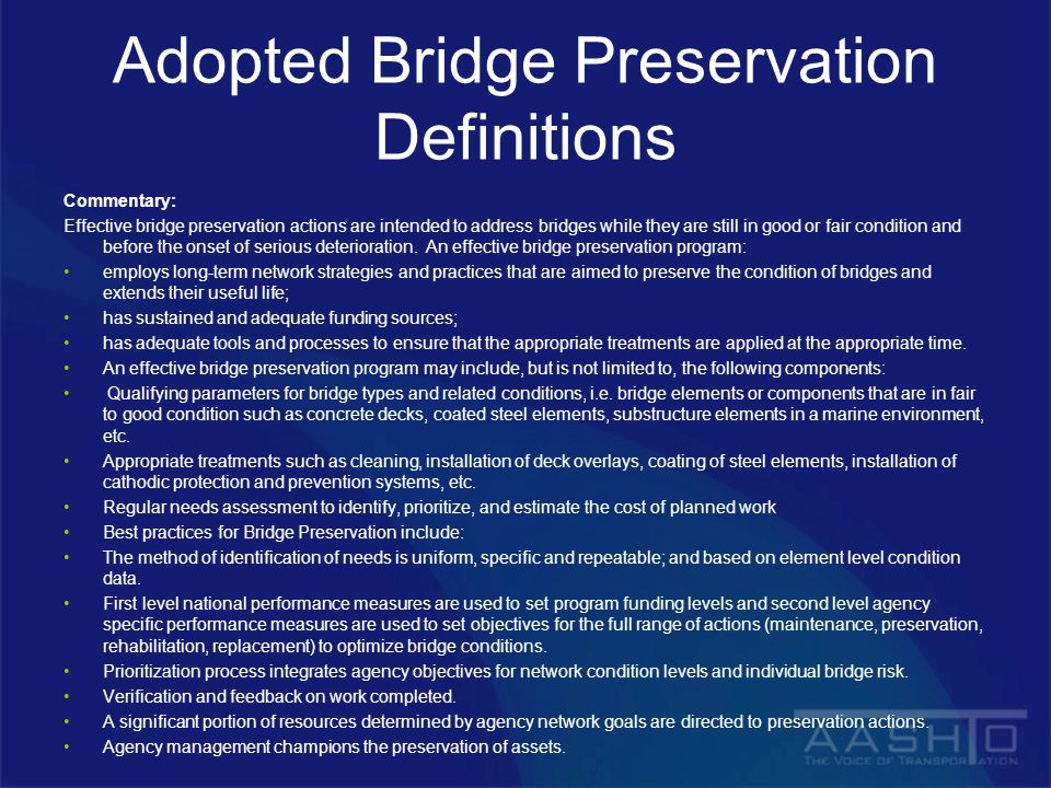 Adopted Bridge Preservation Definitions Commentary: Effective bridge preservation actions are intended to address bridges while they are still in good or fair condition and before the onset of serious deterioration.