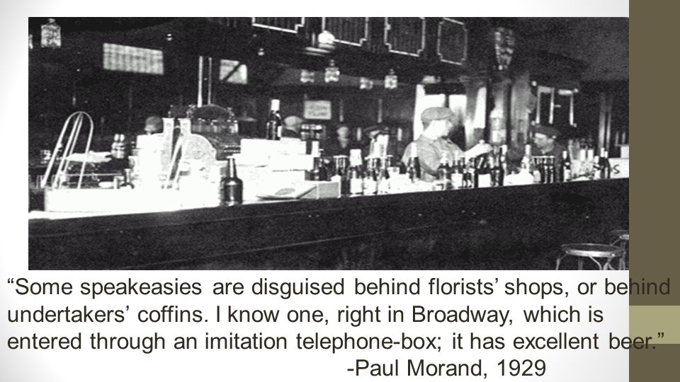 """""""Some speakeasies are disguised behind florists' shops, or behind undertakers' coffins. I know one, right in Broadway, which is entered through an imi"""