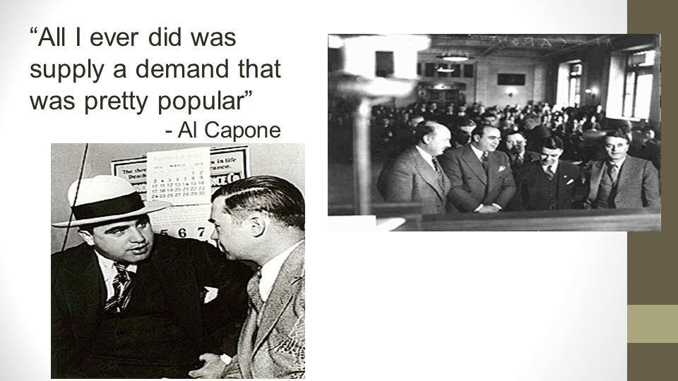 All I ever did was supply a demand that was pretty popular - Al Capone