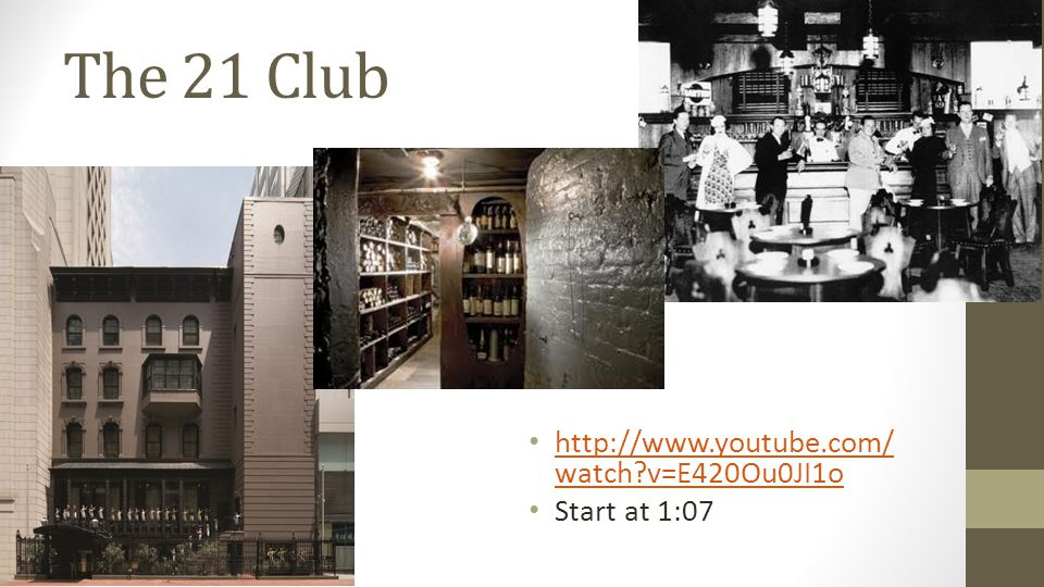 The 21 Club http://www.youtube.com/ watch v=E420Ou0JI1o http://www.youtube.com/ watch v=E420Ou0JI1o Start at 1:07
