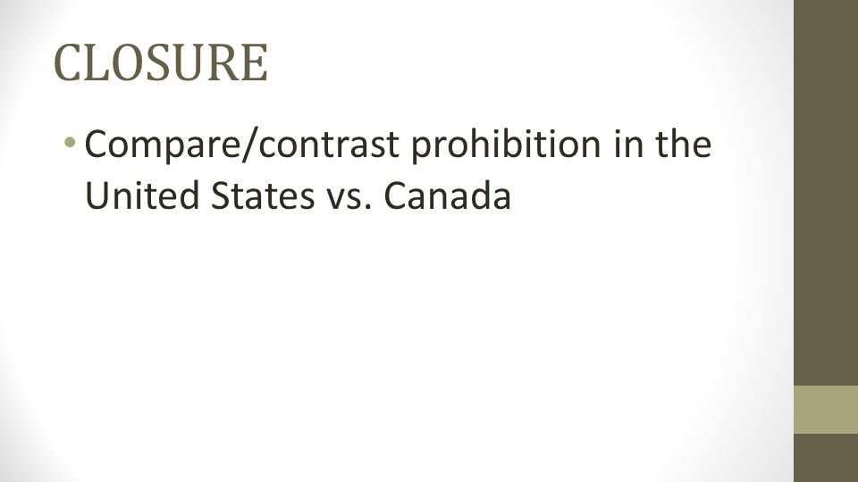 CLOSURE Compare/contrast prohibition in the United States vs. Canada