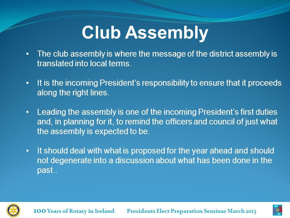 Club Assembly The club assembly is where the message of the district assembly is translated into local terms.