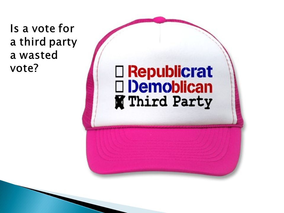 Is a vote for a third party a wasted vote?