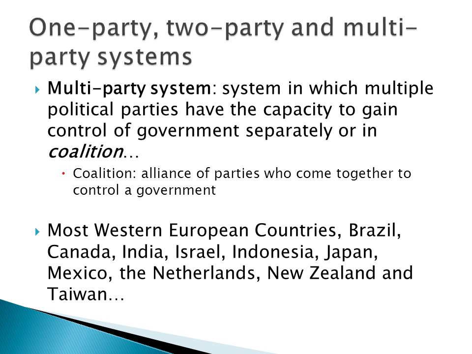  Multi-party system: system in which multiple political parties have the capacity to gain control of government separately or in coalition…  Coaliti