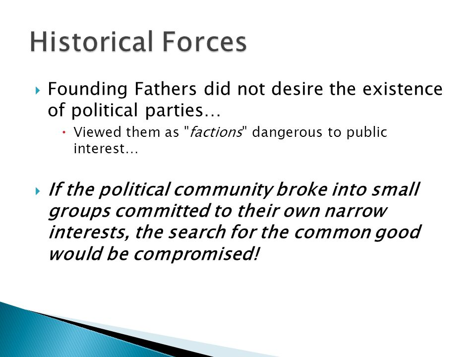  Founding Fathers did not desire the existence of political parties…  Viewed them as