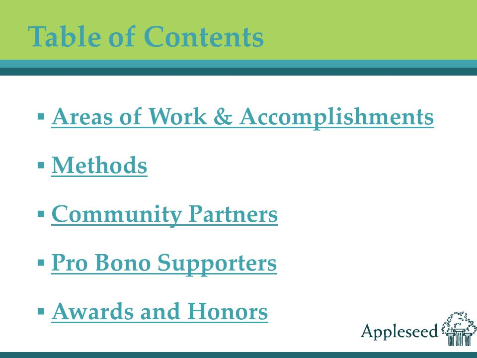 Table of Contents ▪ Areas of Work & Accomplishments ▪ Methods ▪ Community Partners ▪ Pro Bono Supporters ▪ Awards and Honors