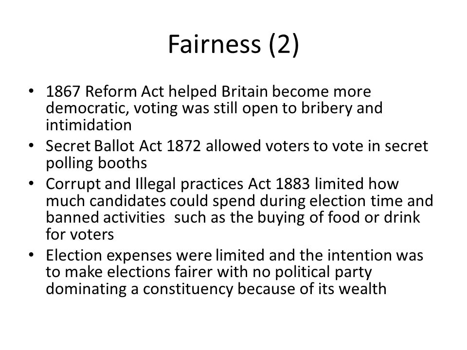 Fairness (3) Another attempt to make the political system fairer was the redistribution of seats Britain divided into constituencies – areas of the country that send one MP to parliament A constituency is also called a 'seat' because it represents one seat in parliament In the 19thC the population spread across Britain had changed a lot Town grew in size while rural areas became less well populated