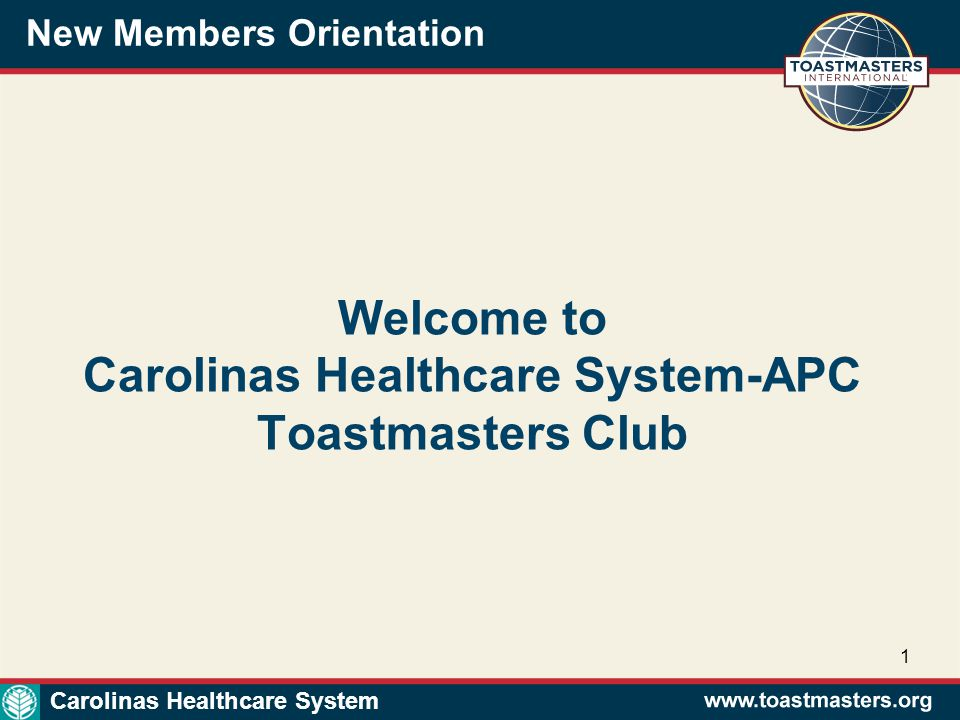 New Members Orientation 1 Welcome to Carolinas Healthcare System-APC Toastmasters Club Carolinas Healthcare System