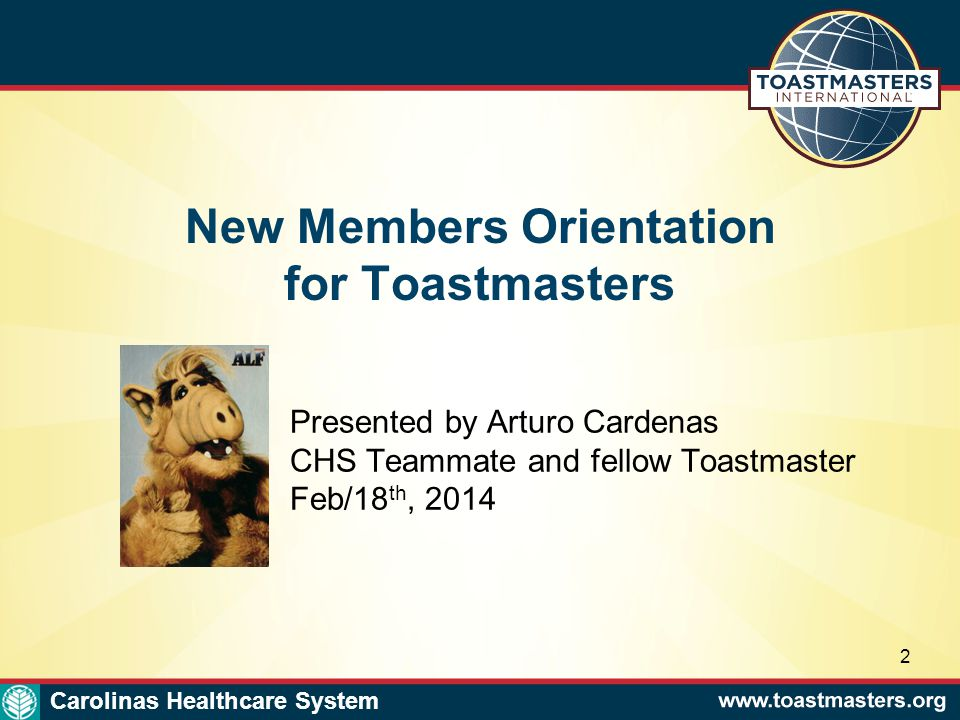 New Members Orientation 3 Carolinas Healthcare System Agenda Speeches Books (first 2 are Competent Communicator / Competent Leadership) First 10 Speeches, What is next, ACB, ACS, ACG, path to DTM Meetings Roles and Formats Competent Leadership (CL) Club Organization, Officers Toastmasters Websites Toastmasters International Organization