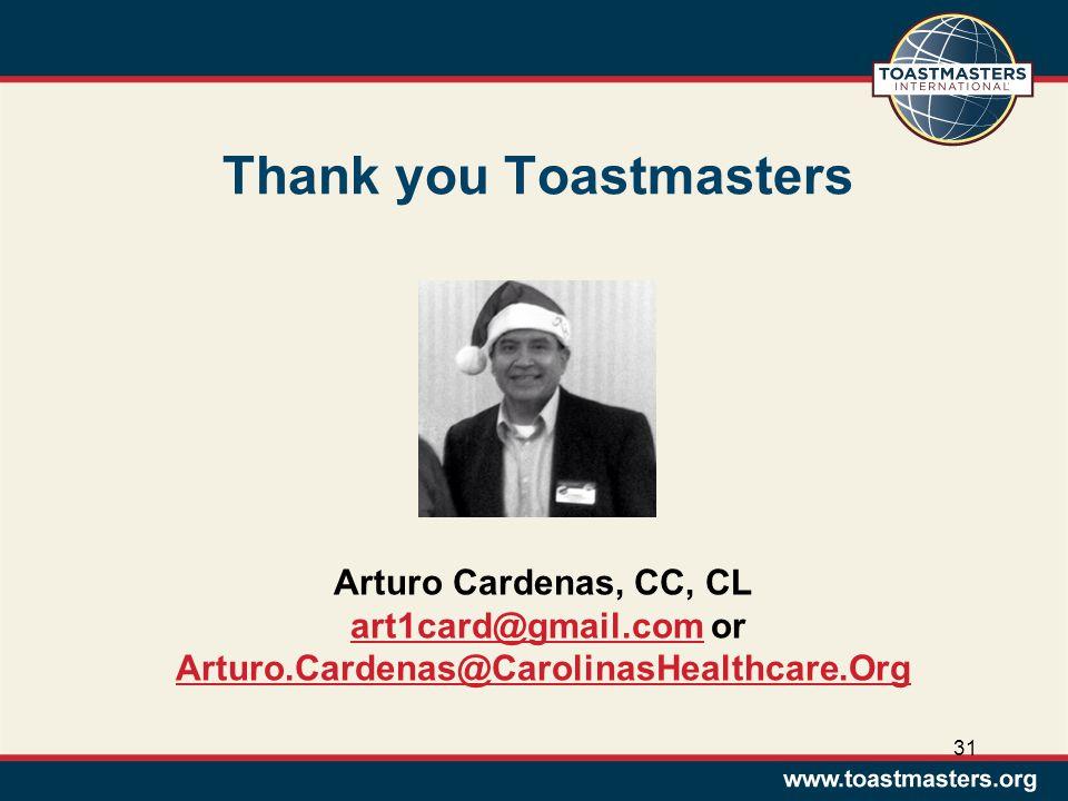 31 Thank you Toastmasters Arturo Cardenas, CC, CL art1card@gmail.com or Arturo.Cardenas@CarolinasHealthcare.Orgart1card@gmail.com Arturo.Cardenas@CarolinasHealthcare.Org