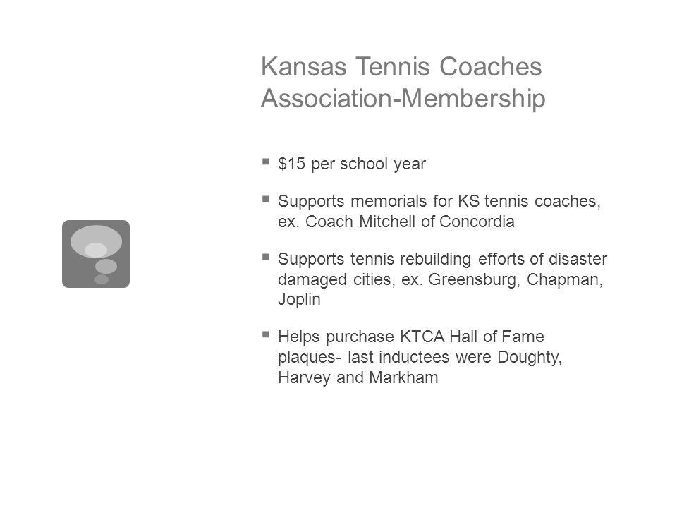 Kansas Tennis Coaches Association-Membership  $15 per school year  Supports memorials for KS tennis coaches, ex.