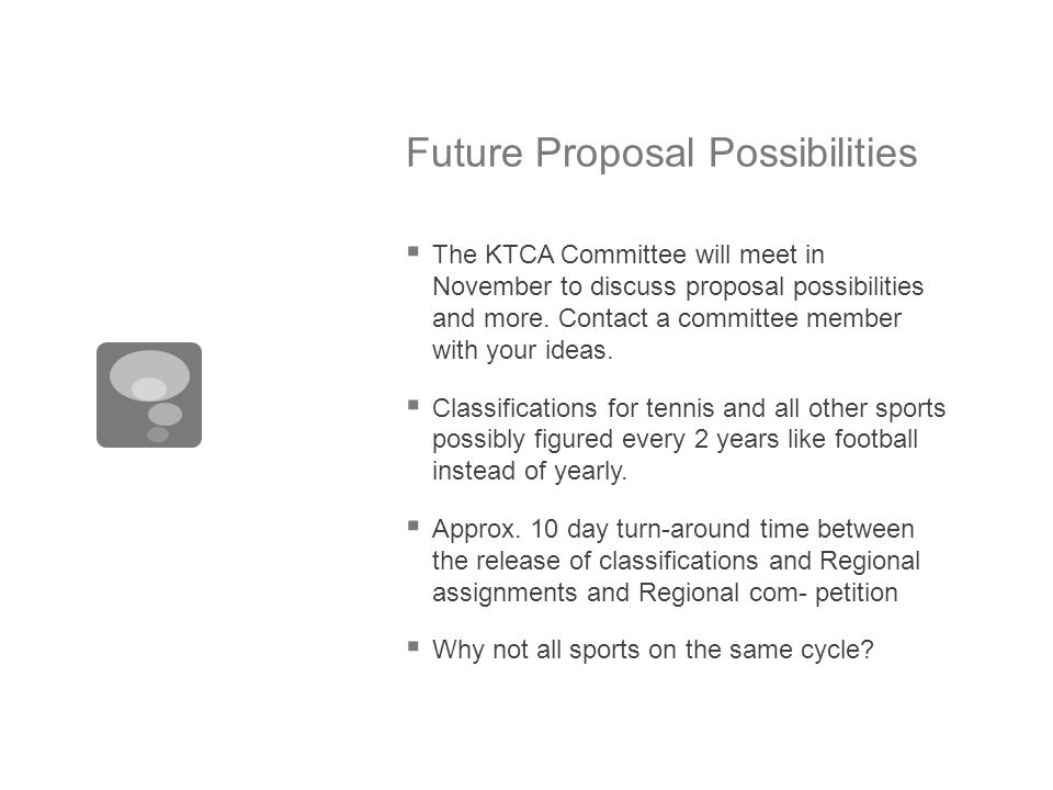 Future Proposal Possibilities  The KTCA Committee will meet in November to discuss proposal possibilities and more.