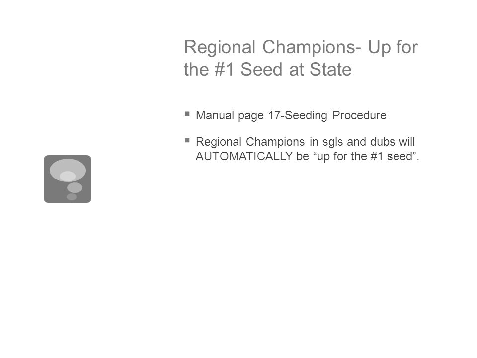 """Regional Champions- Up for the #1 Seed at State  Manual page 17-Seeding Procedure  Regional Champions in sgls and dubs will AUTOMATICALLY be """"up for"""