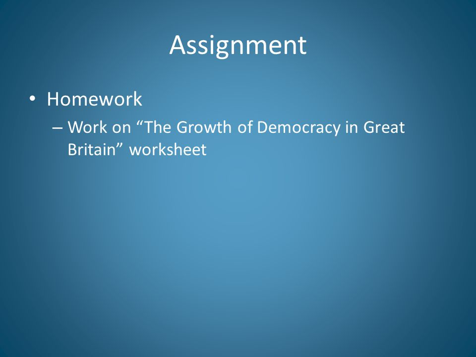 """Assignment Homework – Work on """"The Growth of Democracy in Great Britain"""" worksheet"""