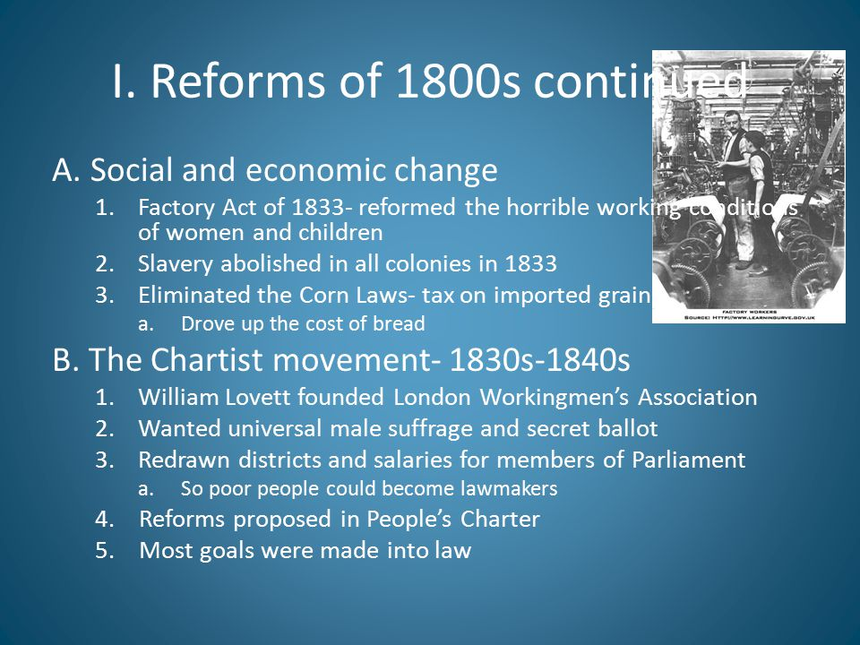 I. Reforms of 1800s continued A. Social and economic change 1.Factory Act of 1833- reformed the horrible working conditions of women and children 2.Sl
