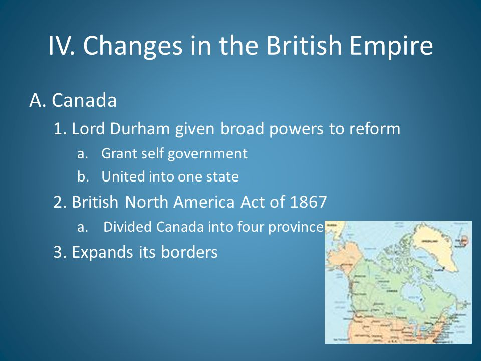 IV.Changes in the British Empire continued B.