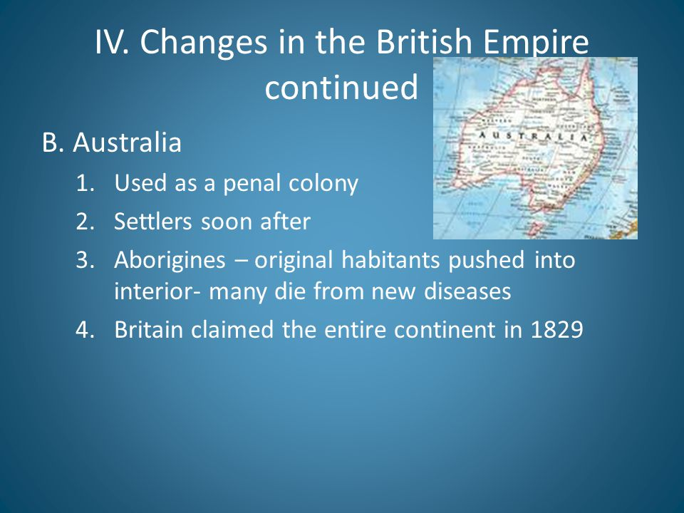 IV.Changes in the British Empire continued A.