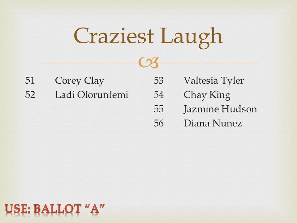  Craziest Laugh 51Corey Clay 52Ladi Olorunfemi 53Valtesia Tyler 54Chay King 55Jazmine Hudson 56Diana Nunez
