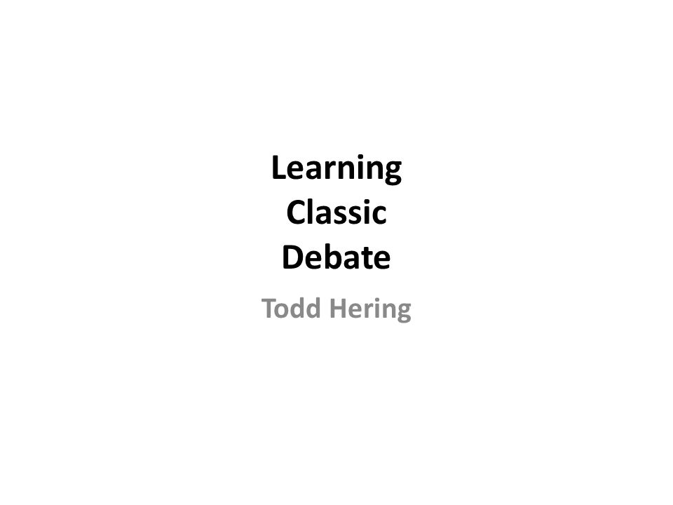 Learning Classic Debate Todd Hering
