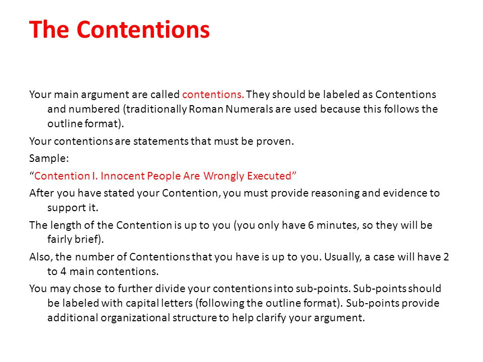 The Contentions Your main argument are called contentions. They should be labeled as Contentions and numbered (traditionally Roman Numerals are used b