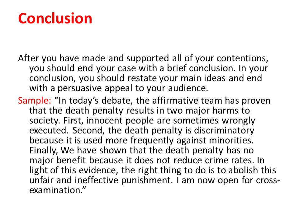 Conclusion After you have made and supported all of your contentions, you should end your case with a brief conclusion. In your conclusion, you should