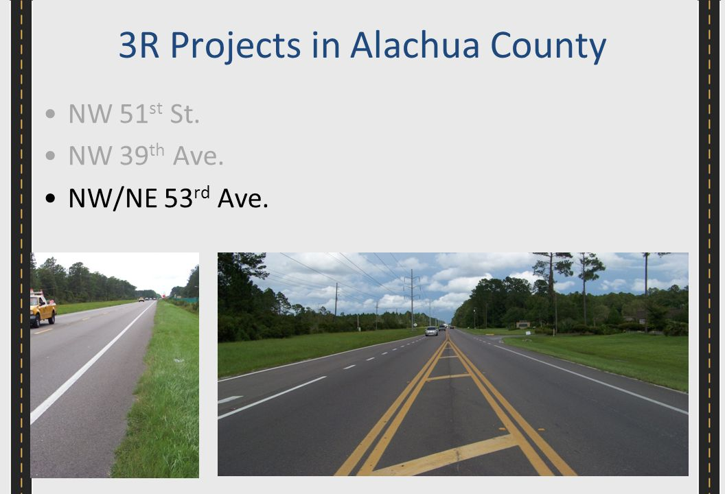 3R Projects in Alachua County NW 51 st St. NW 39 th Ave. NW/NE 53 rd Ave.
