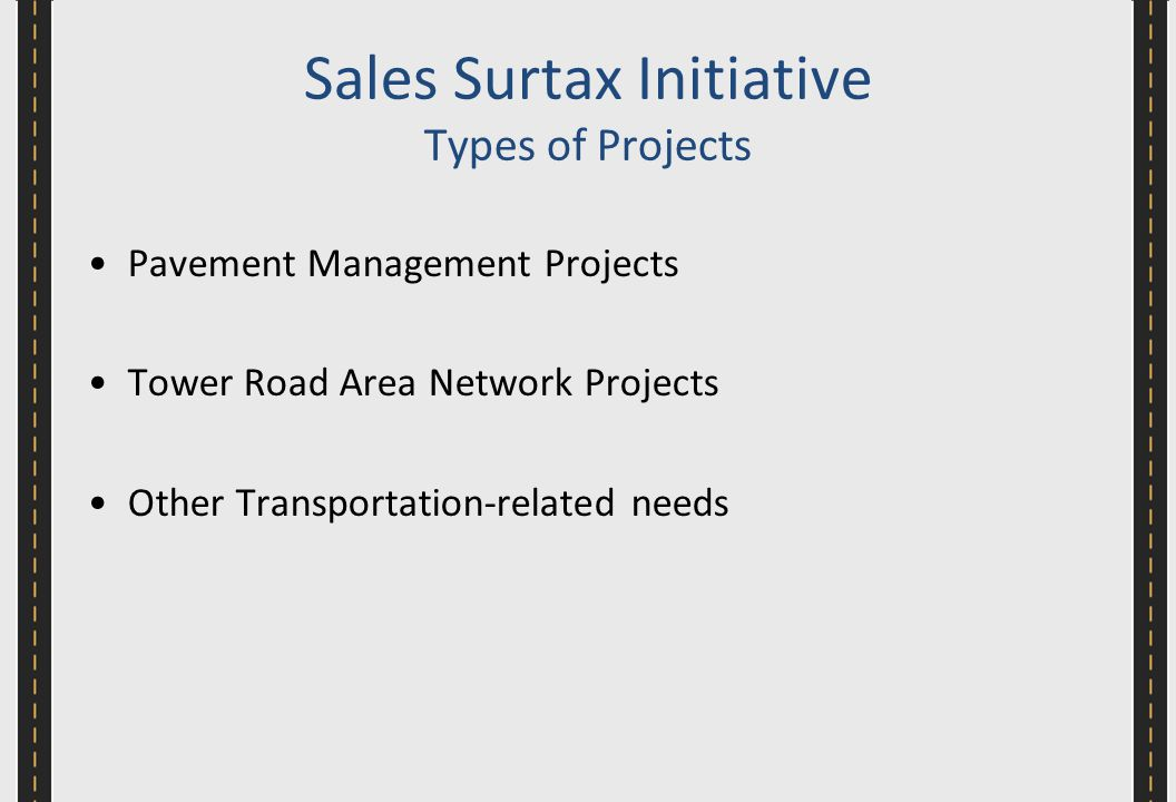 Pavement Management Projects Tower Road Area Network Projects Other Transportation-related needs Sales Surtax Initiative Types of Projects