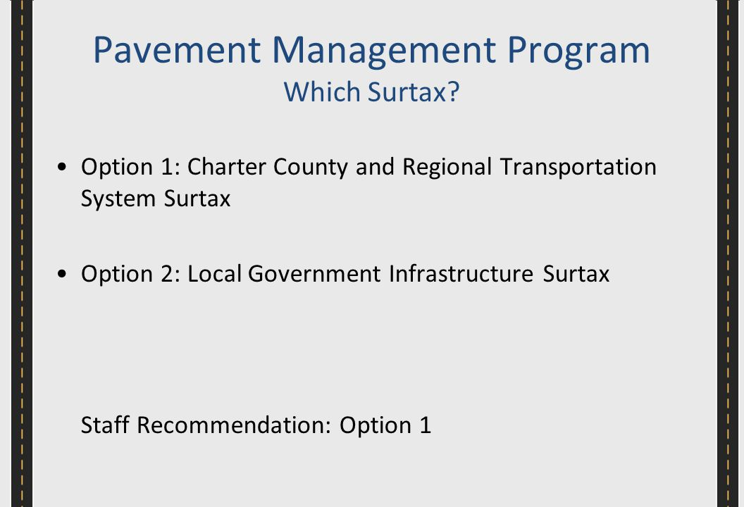 Option 1: Charter County and Regional Transportation System Surtax Option 2: Local Government Infrastructure Surtax Staff Recommendation: Option 1 Pavement Management Program Which Surtax