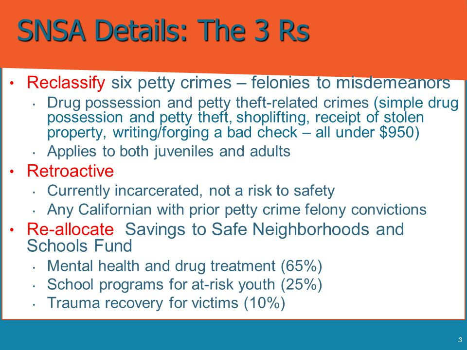 3 Reclassify six petty crimes – felonies to misdemeanors Reclassify six petty crimes – felonies to misdemeanors Drug possession and petty theft-relate