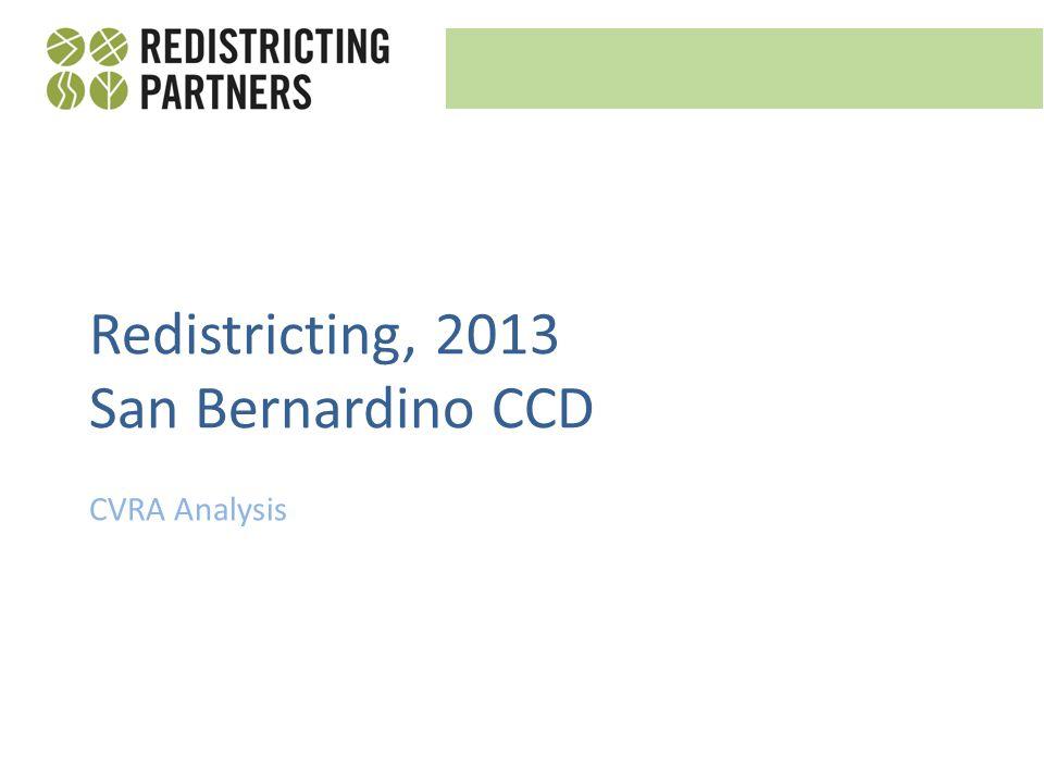 CVRA Analysis Redistricting, 2013 San Bernardino CCD