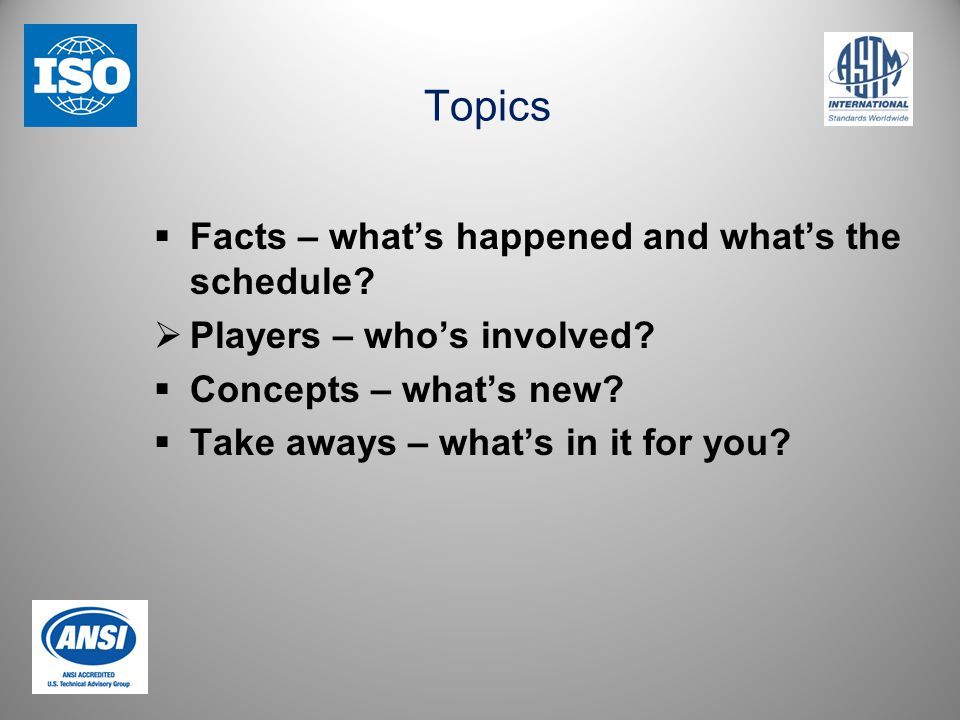 Topics  Facts – what's happened and what's the schedule.