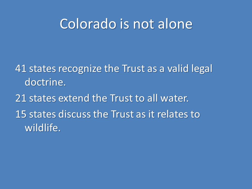 Colorado is not alone 41 states recognize the Trust as a valid legal doctrine.