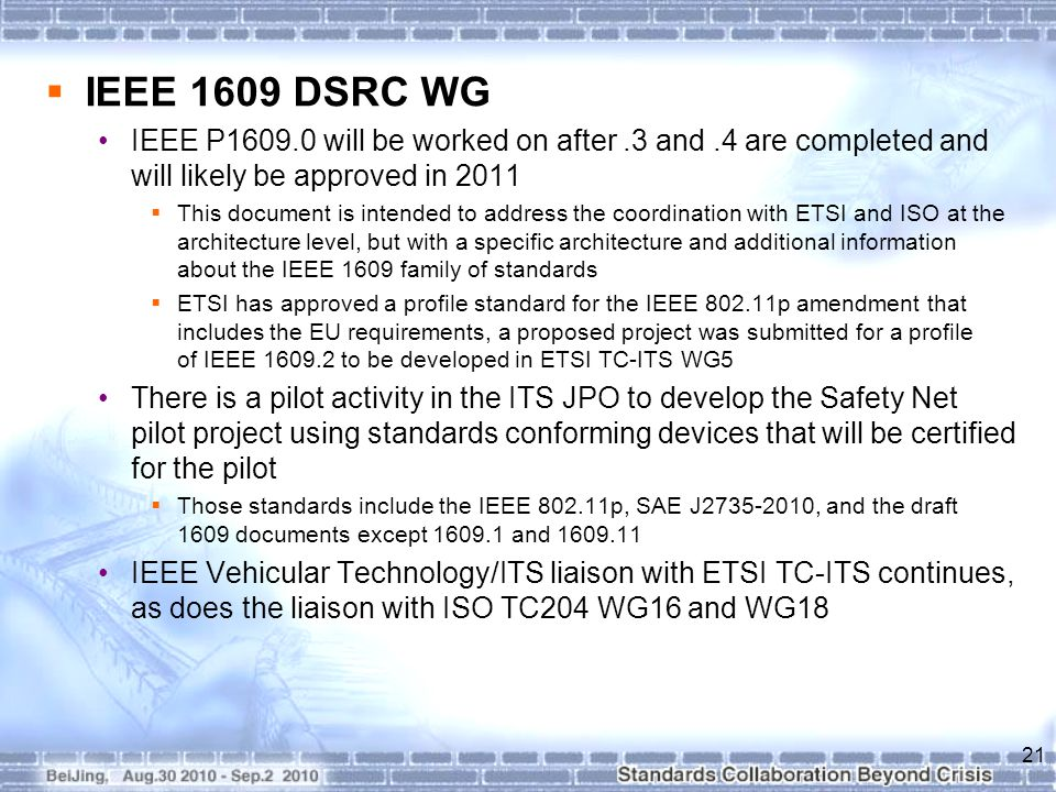  IEEE 1609 DSRC WG IEEE P1609.0 will be worked on after.3 and.4 are completed and will likely be approved in 2011  This document is intended to addr