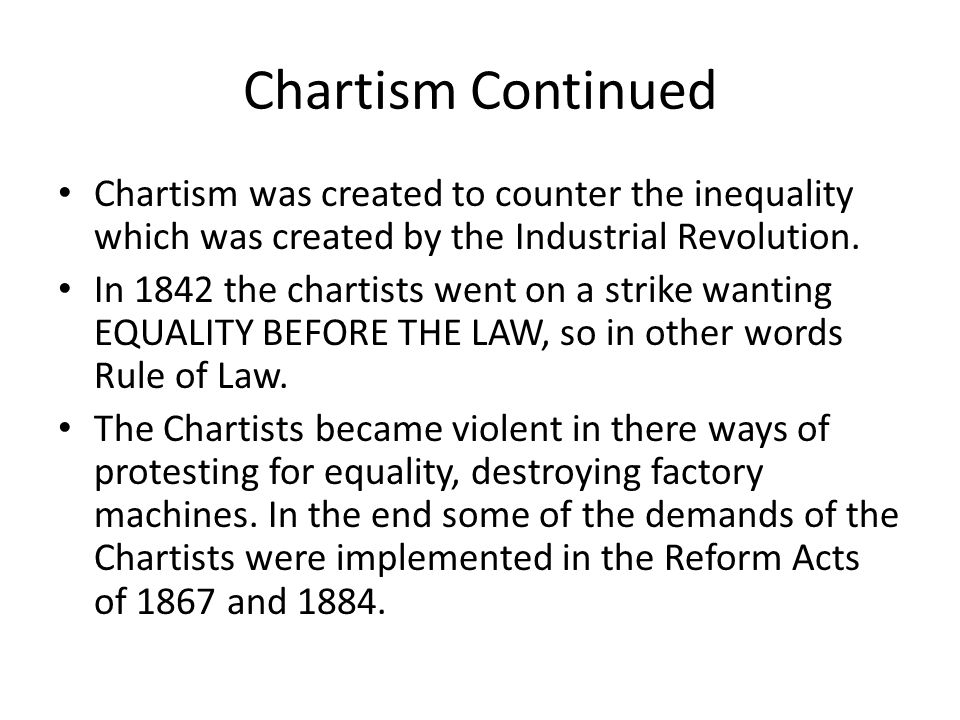 Chartism Continued Chartism was created to counter the inequality which was created by the Industrial Revolution. In 1842 the chartists went on a stri
