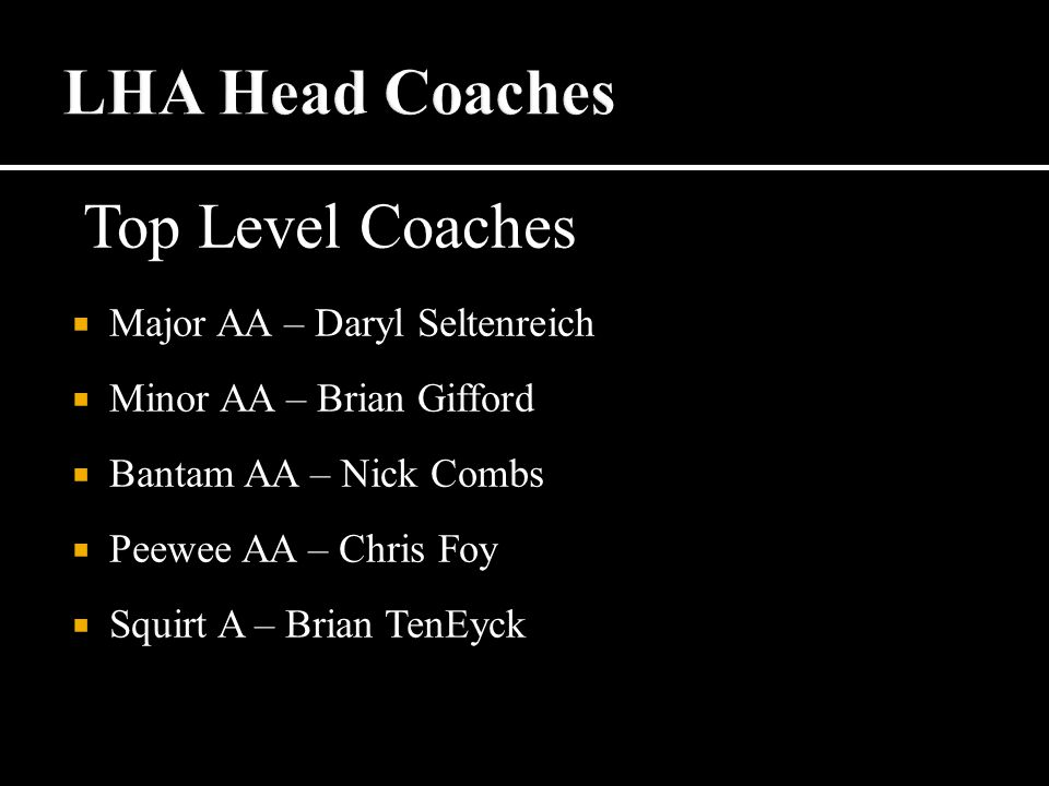 Top Level Coaches  Major AA – Daryl Seltenreich  Minor AA – Brian Gifford  Bantam AA – Nick Combs  Peewee AA – Chris Foy  Squirt A – Brian TenEyck