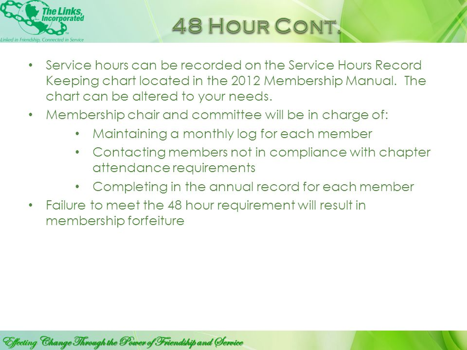All active members are required to serve a minimum of 48 hours per year (May 1 thru April 30) through service sanctioned by and part of her respective